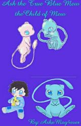Ash the True Blue Mew the Child of Mew by Dratinievolutions104
