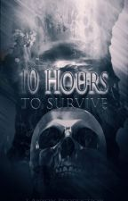 10 Hours To Survive ( Terminé )  by DreadfulAmnesia