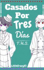 Casados Por Tres Días  [T.H.S.] by LittleCrazyX3
