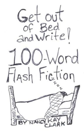 Get Out of Bed and Write: 100-word flash fiction by NancyKayClark