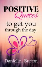 Positive Quotes to get You Through the Day by Danielle_Burton