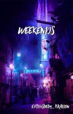 Weekends by exclusively_brallon