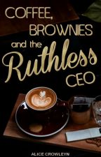 Coffee, Brownies and the Ruthless CEO (boyxboy)| FILLING THE VOID series, BOOK 1 by AliceCrowleyn