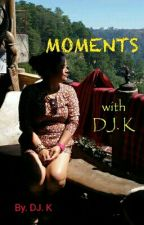 MOMENTS with DJ. K  ( COMPLETED ) by kulotkyut