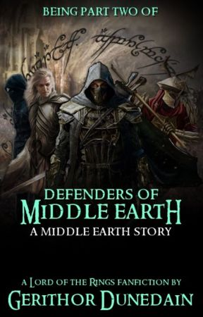 (PTII)Defenders of Middle Earth: A Middle Earth Story(Book 4) by GerithorDunedain