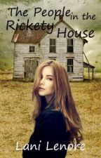 The People in the Rickety House (novel preview) by Lani_Lenore