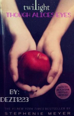 Twilight Through Alice's Eyes  by Dezi1223