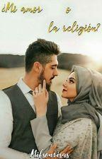 ¿Mi amor o la religión? by TodasPaTi
