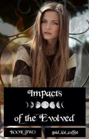 Impacts of The Evolved (Sequel to Forces of Evolution) by gold_ice_coffee