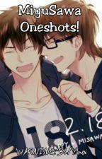 MiyuSawa Oneshots! by Kattreese