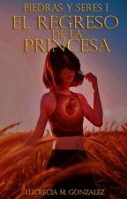 Piedras y Seres I: El regreso de la princesa | TERMINADA | EDITANDO by Kami_Hana