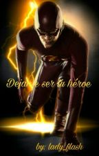 Dejame ser tu héroe (Flash/Barry Allen y tu)   by Astrid_Allen