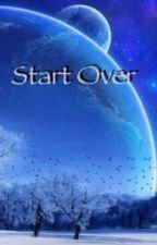 Start Over by sookie12