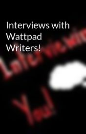 Interviews with Wattpad Writers! by interviewingyou