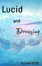 Lucid and Dreaming: How To Lucid Dream by 1Writer2016