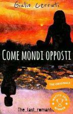 Come Mondi Opposti | In Revisione by The_last_romantic