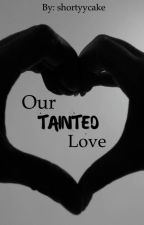 Our Tainted Love by shortyycake
