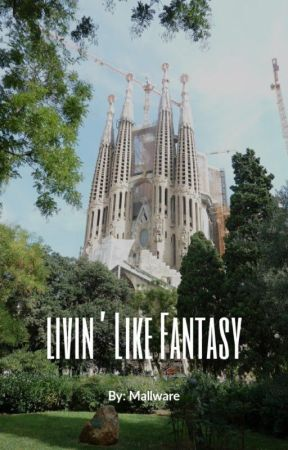 Livin' Like Fantasy by mallware