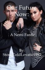 Our Future Now (A NEMI fanfiction) by StoneColdLovatic1992