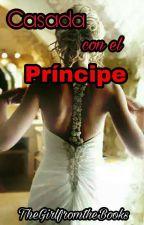 Casada Con El Principe© by TheGirlfromthe_Books