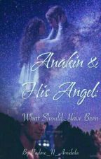 Anakin and His Angel: What Should Have Been by Padme_N_Amidala