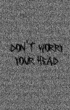 Don't Worry Your Head by backwiththemadness