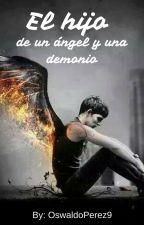 El hijo de un ángel y una demonio by OswaldoPerez9