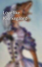 Love like Kierkegaard by VagrantDust