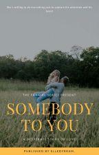 Somebody To You by Elledyrram