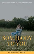 Fangirl Series #1: Somebody To You by Elledyrram