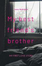 O irmão da minha melhor amiga (Concluído ) by LuanyRodrigues9
