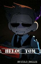 ∆ Helou Tom ∆ [Eddsworld] [Yaoi] by CULO_INGLES