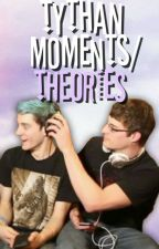 Tythan Moments/Theories by afuckeddad