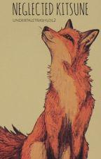 neglected kitsune; a naruto neglect story by undertaletrashlol2