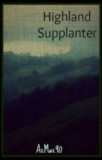 Highland Supplanter (Book 2) by AzMaz90