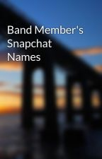 Band Member's Snapchat Names by EmoGamer2001