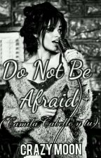 Do not be afraid (Camila Cabello & TU) Gp by Dayana027