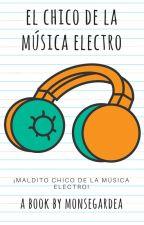 El Chico De La Música Electro [#Wattys2017] by monsegardea