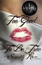Too Good To Be True | 18+✔ by SerenityR0se