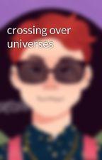 crossing over universes by walkerofthestars