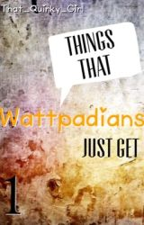 Things that Wattpadians just get ~ ✔ by That_Quirky_Girl