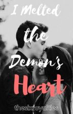 I Melted the Demon's Heart [COMPLETED] by TheSixRoyalties