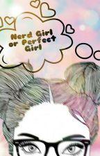 NERD GIRL OR PERFECT GIRL by Tiarafc