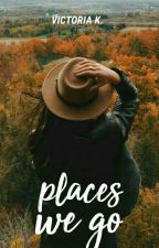 places we go  by victoriactual