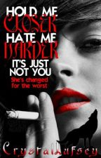 Hold Me Closer, Hate Me Harder: It's Just Not You (Alternate BOOK THREE) by CrystalLufsey