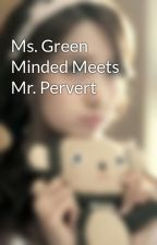 Ms. Green Minded Meets Mr. Pervert by ReenNesh