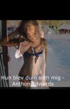 hun blev dum som mig - Anthon Edwards by SigneHansen