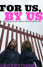 For Us, By Us. An Urban Book shoutout/forum. by UrbannGoddess