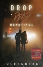 Drop Dead Beautiful by queenrexx