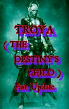 TROYA ( THE DESTINY'S CHILD ) Fast Update by Mr_Handsome18